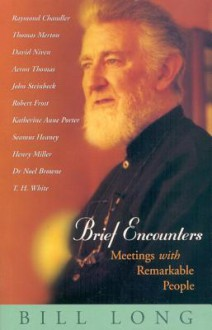 Brief Encounters: Meetings with Remarkable People - Bill Long