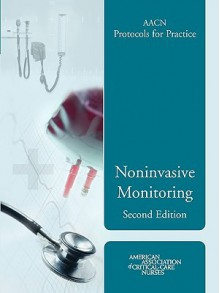AACN Protocols for Practice: Noninvasive Monitoring - Suzanne M. Burns