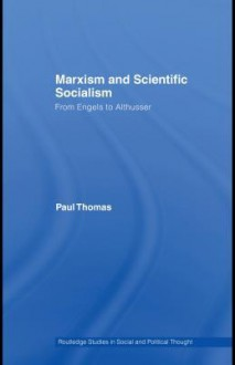 Marxism & Scientific Socialism: From Engels to Althusser - Paul Thomas