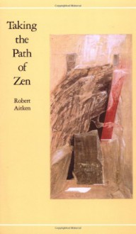 Taking the Path of Zen - Robert Aitken