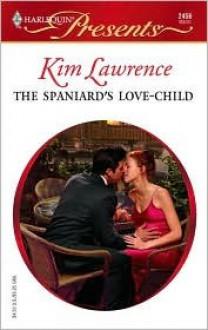 The Spaniard's Love-Child - Kim Lawrence
