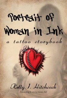 Portrait of Woman in Ink - a Tattoo Storybook - Kelly I. Hitchcock