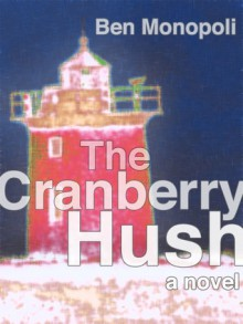The Cranberry Hush - Ben Monopoli
