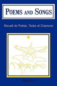 Poems and Songs: Recueil de Posie, Textes Et Chansons - Darma B.
