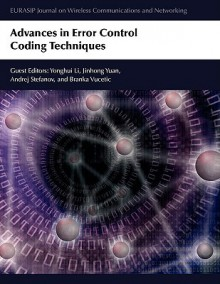 Advances in Error Control Coding Techniques - Yonghui Li, Jinhong Yuan, Andrej Stefanov
