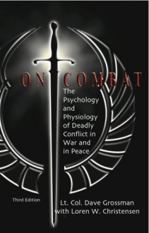 On Combat: The Psychology and Physiology of Deadly Conflict in War and Peace - Dave Grossman, Christensen, Loren W., de Becker, Gavin