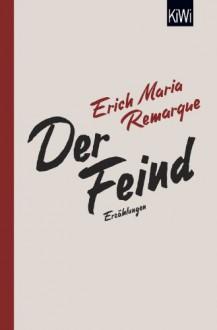 Der Feind: Sämtliche Erzählungen zum Ersten Weltkrieg - E.M. Remarque