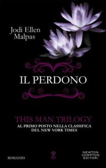 Il perdono. This Man Trilogy (eNewton Narrativa) - Jodi Ellen Malpas