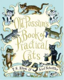 Old Possum's Book of Practical Cats - T.S. Eliot,Axel Scheffler