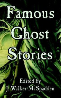Famous Ghost Stories - J. Walker McSpadden