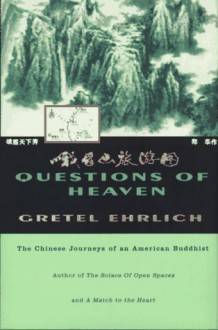 Questions of Heaven: The Chinese Journeys of an American Buddhist (Concord Library) - Gretel Ehrlich, Gretel Ehrlish