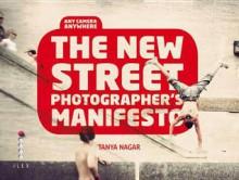 The New Street Photographer's Manifesto - Tanya Nagar