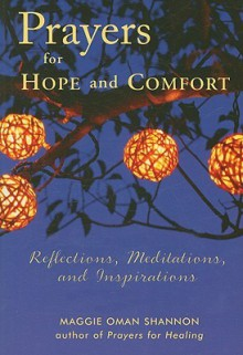 Prayers for Hope and Comfort: Reflections, Meditations, and Inspirations - Maggie Oman Shannon