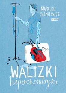 Walizki hipochondryka - Mariusz Sieniewicz