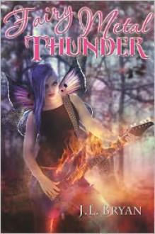 Fairy Metal Thunder (Songs of Magic Series #1) - J. L. Bryan