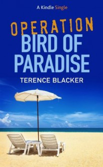 Operation Bird of Paradise - Terence Blacker