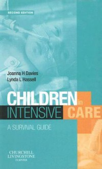 Children in Intensive Care: A Survival Guide - Joanna Davies, Lynda Hassell