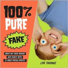 100% Pure Fake: Gross Out Your Friends and Family with 25 Great Special Effects! - Lyn Thomas, Boris Zaytsev (Illustrator), Cheryl Powers (Photographer)