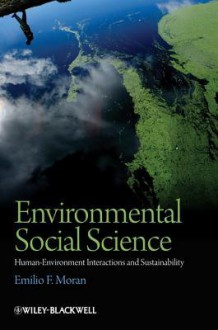 Environmental Social Science: Human - Environment Interactions and Sustainability - Emilio Moran