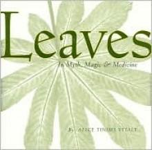Leaves In Myth, Magic & Medicine 2007 Publication - Alice Thomas Vitale