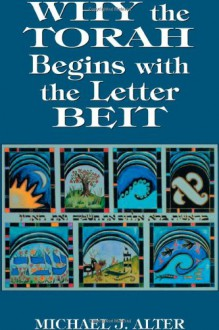 Why the Torah Begins with the Letter Beit - Michael J. Alter