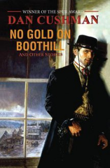No Gold on Boothill - Dan Cushman