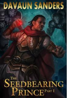 The Seedbearing Prince: Part I - DaVaun Sanders