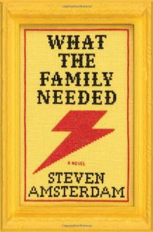 What the Family Needed: A Novel - Steven Amsterdam
