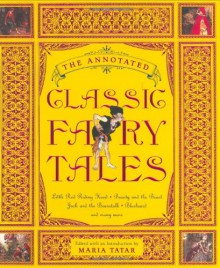 The Annotated Classic Fairy Tales - Maria Tatar,Jeanne-Marie Leprince de Beaumont,Jørgen Engebretsen Moe,Charles Perrault