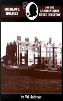 Sherlock Holmes and the Sandringham House Mystery - Val Andrews