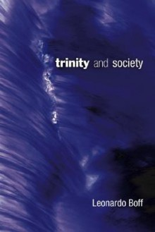 Trinity and Society: - Leonardo Boff, Paul Burns