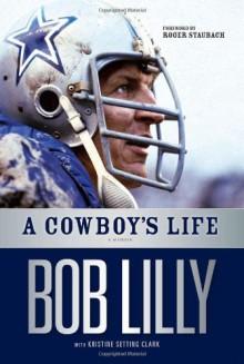 A Cowboy's Life - Bob Lilly;Kristine Setting Clark