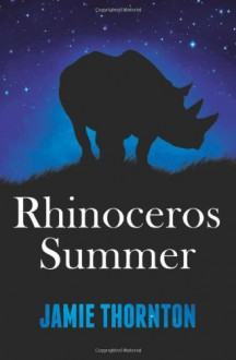 Rhinoceros Summer - Jamie Thornton