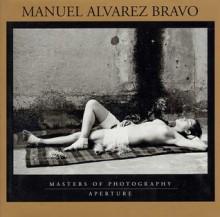 Manuel Alvarez Bravo: Masters of Photography - Manuel Álvarez Bravo, A.D. Coleman, Aperture Foundation, Aperture