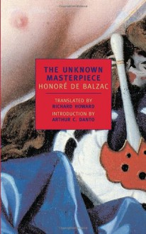 The Unknown Masterpiece; and, Gambara - Richard Howard,Arthur C. Danto,Honoré de Balzac