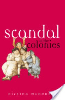 Scandal in the Colonies - Kirsten McKenzie