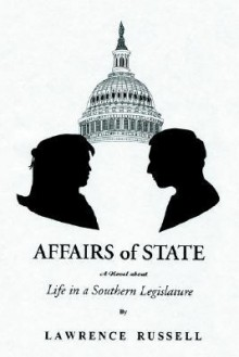 Affairs of State: A Novel about Life in a Southern Legislature - Lawrence Russell