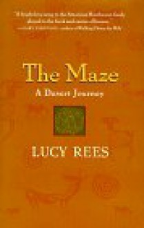 The Maze: A Desert Journey - Lucy Rees