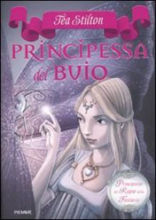 Principessa del buio. Principesse del regno della fantasia: 5 - Tea Stilton