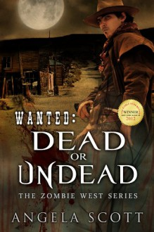 Wanted: Dead or Undead - Angela Scott