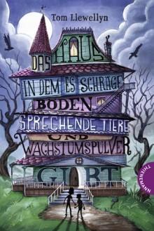 Das Haus, in dem es schräge Böden, sprechende Tiere und Wachstumspulver gibt - Tom Llewellyn,Petra Sparrer