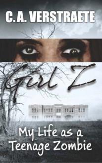 Girl Z: My Life as a Teenage Zombie - Christine Verstraete