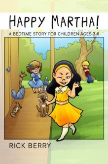 Happy Martha! (A Bedtime Story for Children Ages 3-6) - Rick Berry, Halona Brooks, Katrina Joyner