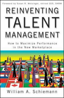 Reinventing Talent Management: How to Maximize Performance in the New Marketplace - William Schiemann, Susan Meisinger