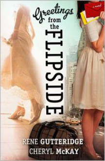 Greetings from the Flipside: A Novel - Rene Gutteridge, Cheryl McKay