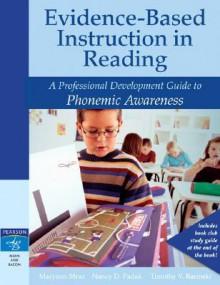 Evidence-Based Instruction in Reading: A Professional Development Guide to Phonemic Awareness - Maryann Mraz, Timothy V. Rasinski, Nancy D. Padak