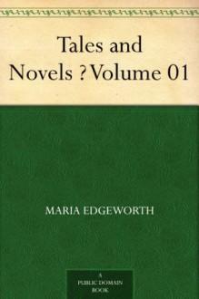 Tales and Novels - Volume 01 - Maria Edgeworth