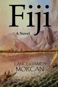 Fiji: A Novel - Lance Morcan,James Morcan