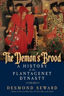 The Demon's Brood: A History of the Plantagenet Dynasty - Desmond Seward