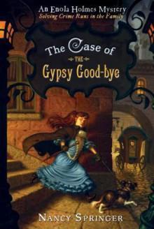 The Case of the Gypsy Goodbye: An Enola Holmes Mystery - Nancy Springer